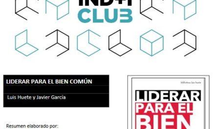 """Reseña de libro: """"Liderar para el bien común"""" de Luis Huete & Javier García (IND+I Club)"""