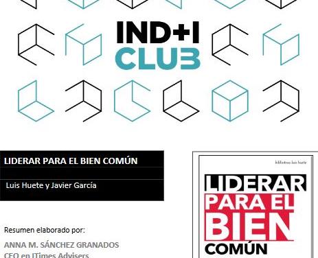 """Reseña de libro: """"Liderar para el bien común» de Luis Huete & Javier García (IND+I Club)"""