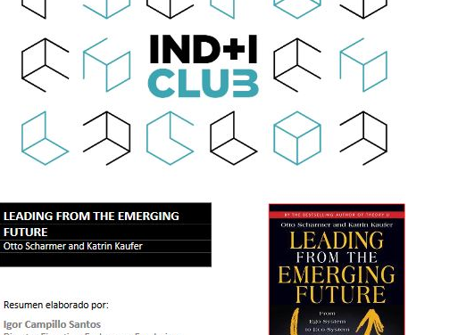 Reseña de libro: «Leading from the Emerging Future», de Otto Scharmer & Katrin Kaufer (IND+I Club)