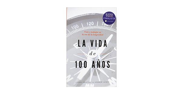 Reseña de libro: «La vida de 100 años» de Lynda Gratton & Andrew Scott.