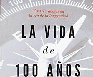 """Reseña de libro: """"La vida de 100 años"""" de Lynda Gratton & Andrew Scott."""