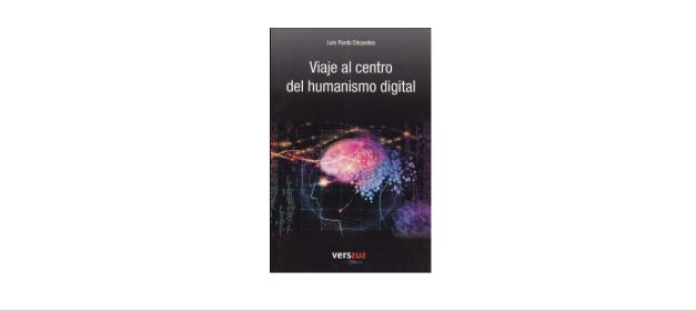 Reseña de libro: «Viaje al centro del humanismo digital» de Luis Pardo Céspedes