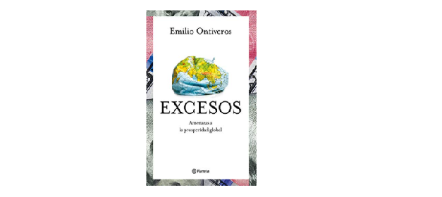 Reseña de libro: «Excesos: Amenazas a la prosperidad global» de Emilio Ontiveros Baeza