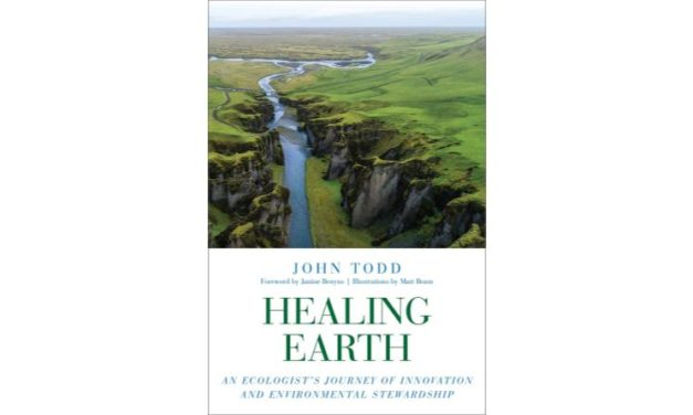 Reseña de libro: «Healing Earth: An Ecologist's Journey of Innovation and Environmental Stewardship» de John Todd