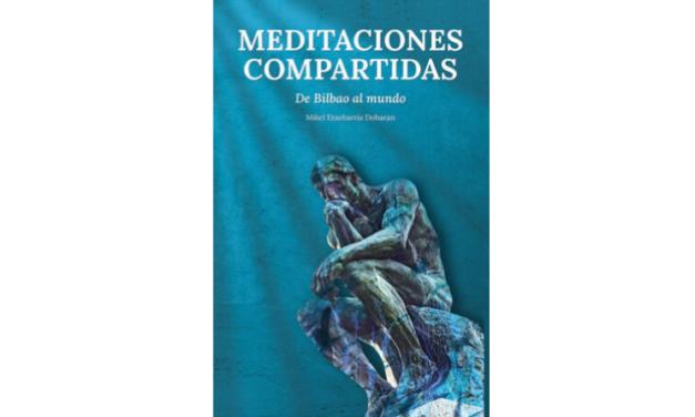 Reseña de libro: «Meditaciones Compartidas. De Bilbao al Mundo.» de Mikel Etxebarria Dobaran
